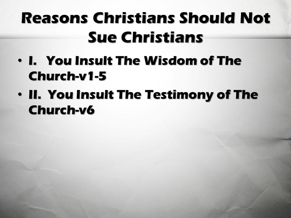 Reasons Christians Should Not Sue Christians I. You Insult The Wisdom of The Church-v1-5 I.