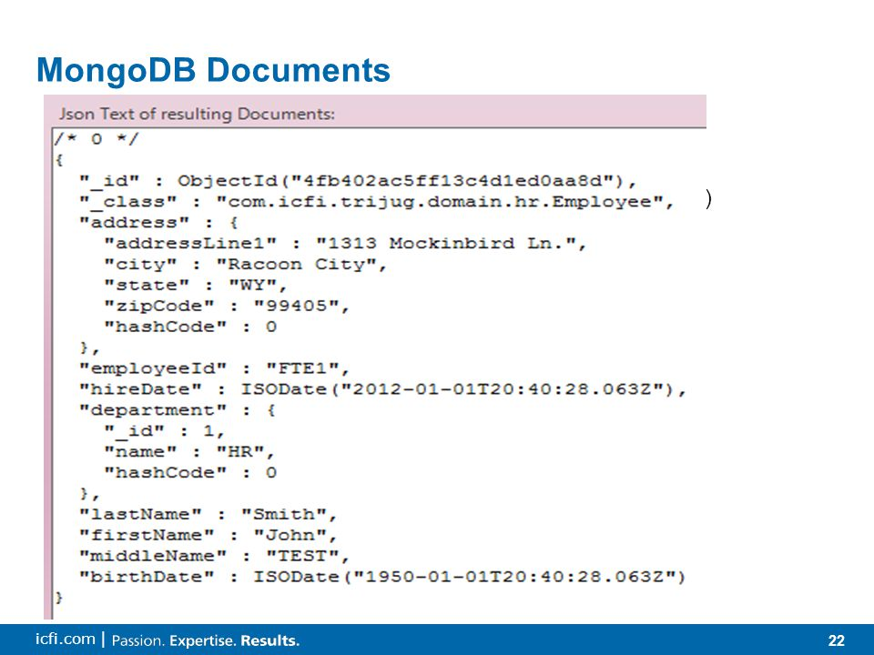 22 icfi.com | MongoDB Documents  JSON (what you see) Actually BSON (Internal - Binary JSON -    Elements are name/value pairs  16 MB maximum size  What you see is what is stored No default fields (columns)