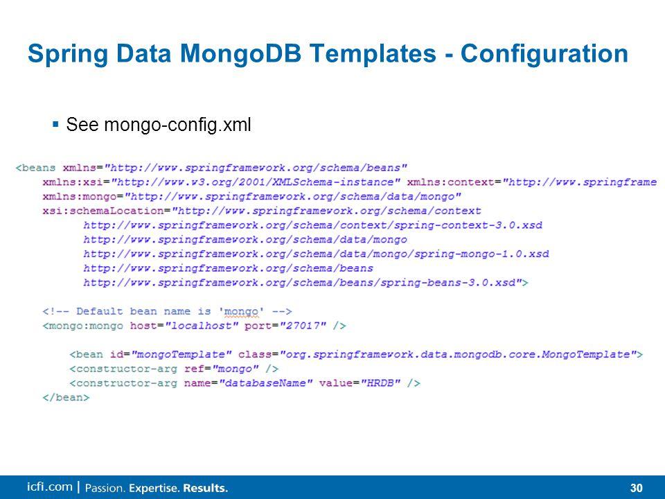 30 icfi.com | Spring Data MongoDB Templates - Configuration  See mongo-config.xml