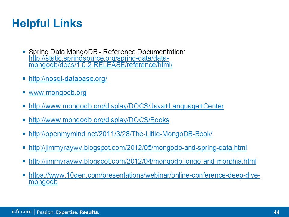 44 icfi.com | Helpful Links  Spring Data MongoDB - Reference Documentation:   mongodb/docs/1.0.2.RELEASE/reference/html/   mongodb/docs/1.0.2.RELEASE/reference/html/                                       mongodb   mongodb
