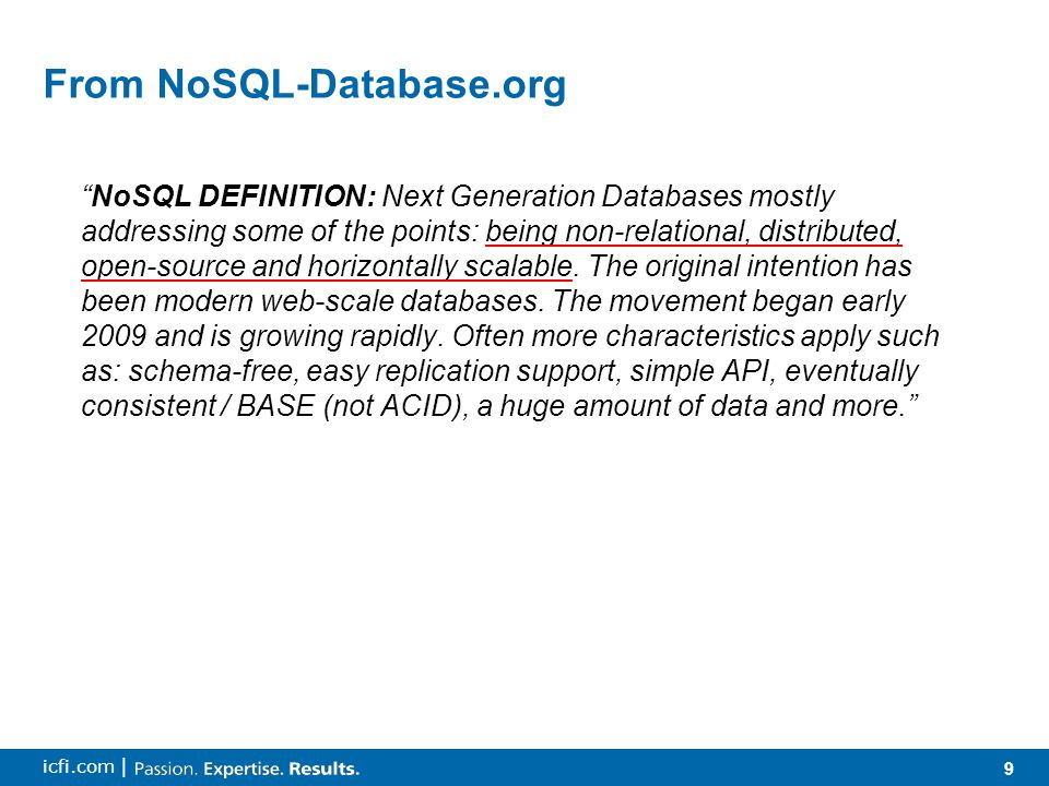 9 icfi.com | From NoSQL-Database.org NoSQL DEFINITION: Next Generation Databases mostly addressing some of the points: being non-relational, distributed, open-source and horizontally scalable.