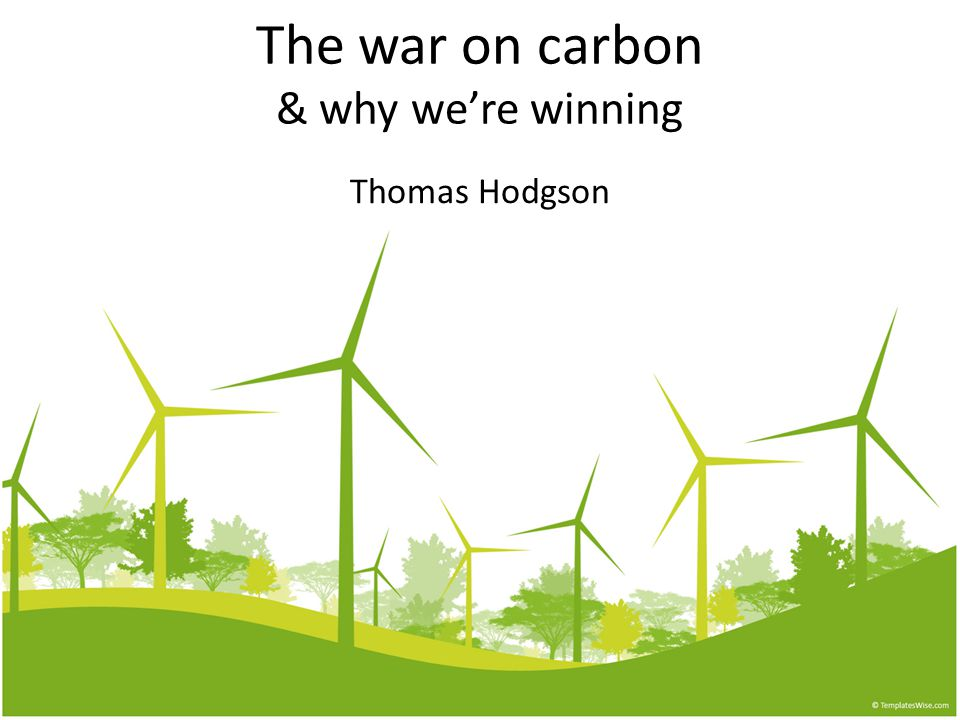The war on carbon & why we're winning Thomas Hodgson