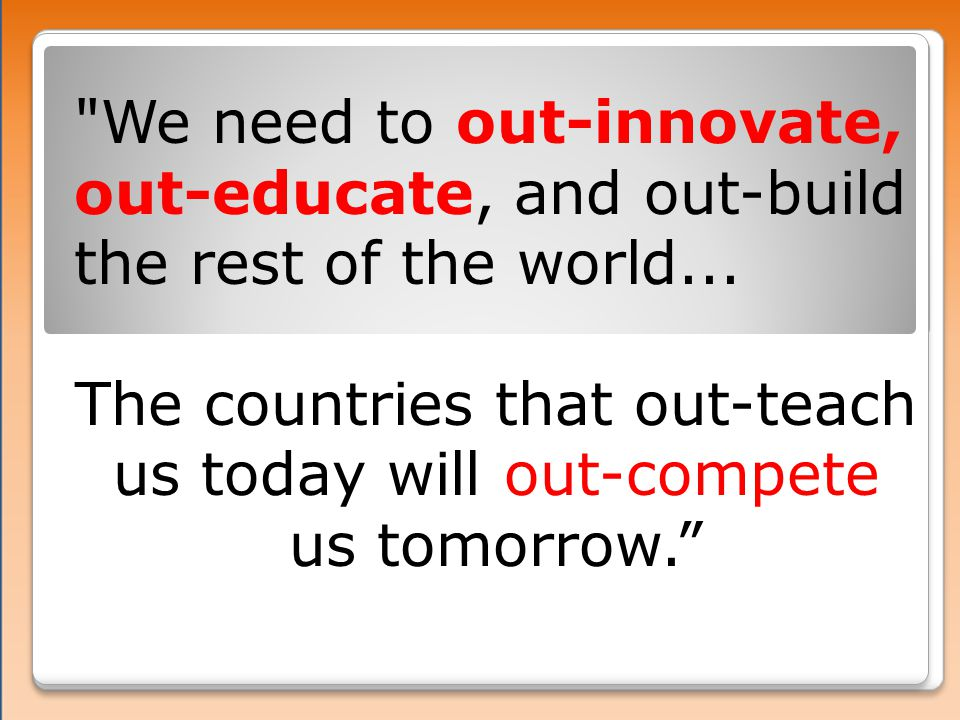 We need to out-innovate, out-educate, and out-build the rest of the world...