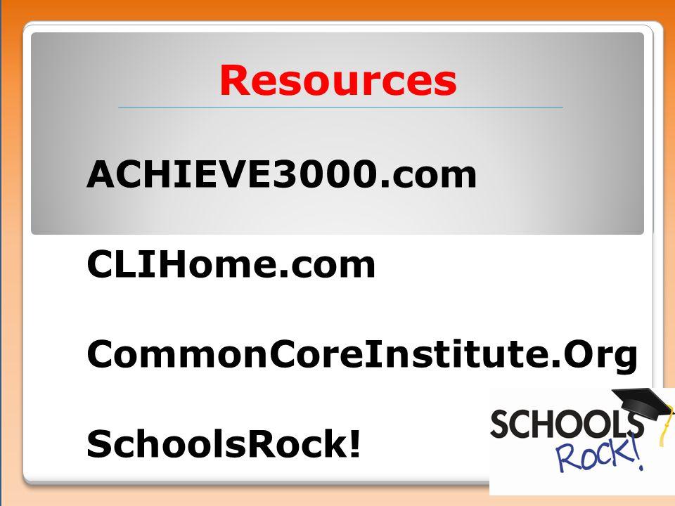 Resources ACHIEVE3000.com CLIHome.com CommonCoreInstitute.Org SchoolsRock!