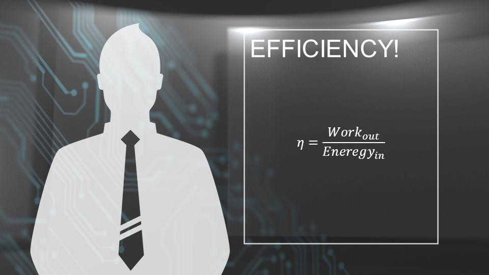 EFFICIENCY!