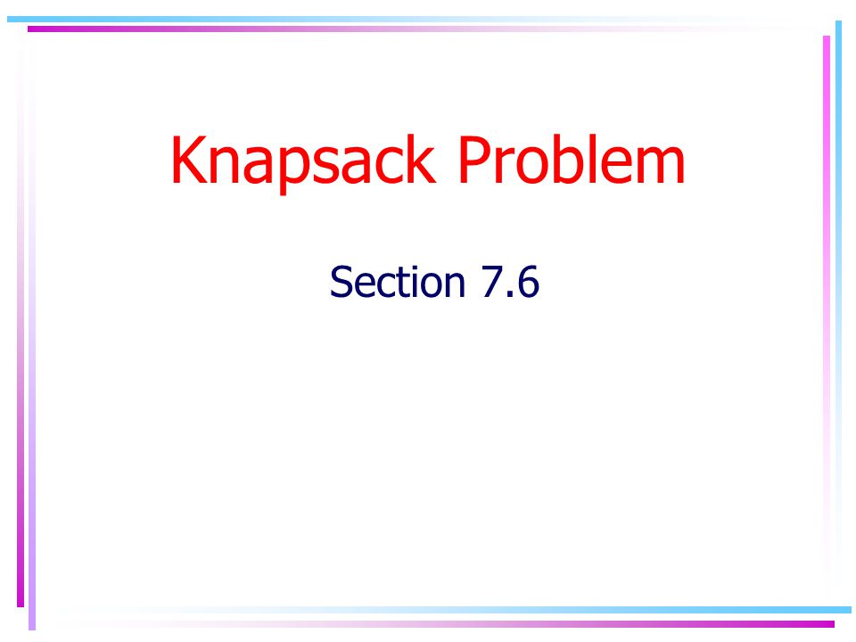 Problem Suppose we have n items U={u 1,..u n }, that we would like to insert into a knapsack of size C.