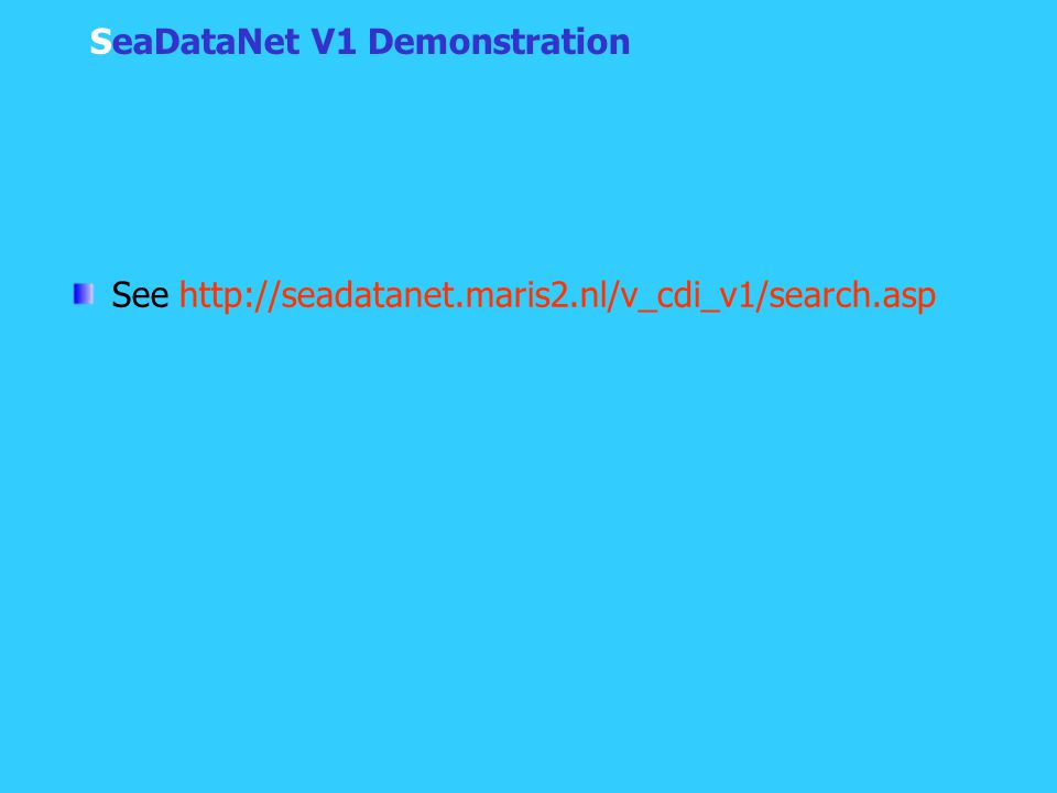 SeaDataNet V1 Demonstration See http://seadatanet.maris2.nl/v_cdi_v1/search.asp