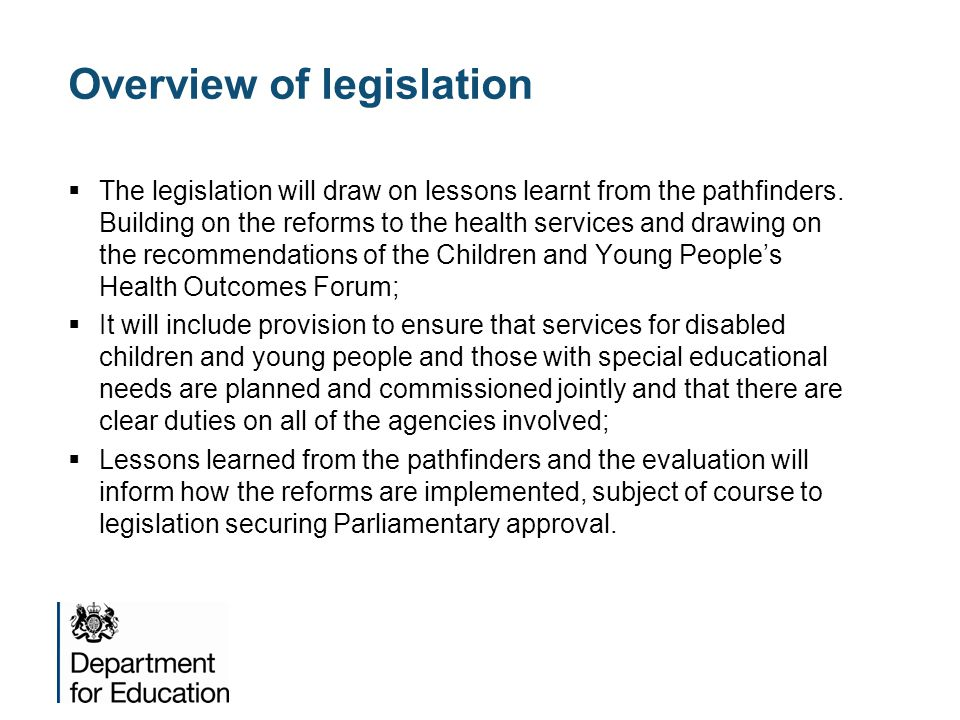 Overview of legislation  The legislation will draw on lessons learnt from the pathfinders.