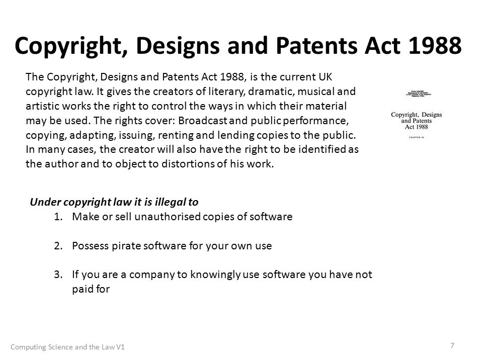 Copyright, Designs and Patents Act 1988 7 The Copyright, Designs and Patents Act 1988, is the current UK copyright law.