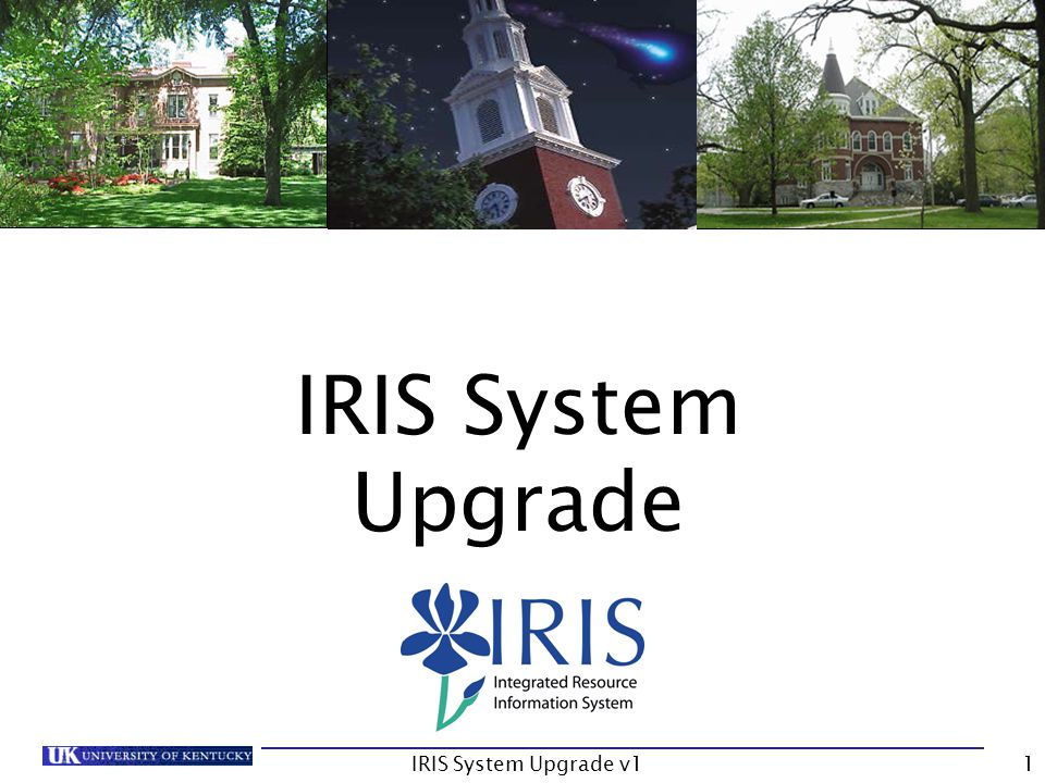IRIS System Upgrade v11 IRIS System Upgrade