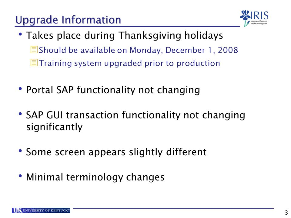 3 Upgrade Information Takes place during Thanksgiving holidays  Should be available on Monday, December 1, 2008  Training system upgraded prior to p