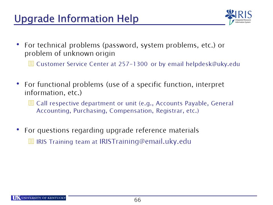 66 Upgrade Information Help For technical problems (password, system problems, etc.) or problem of unknown origin  Customer Service Center at 257-130