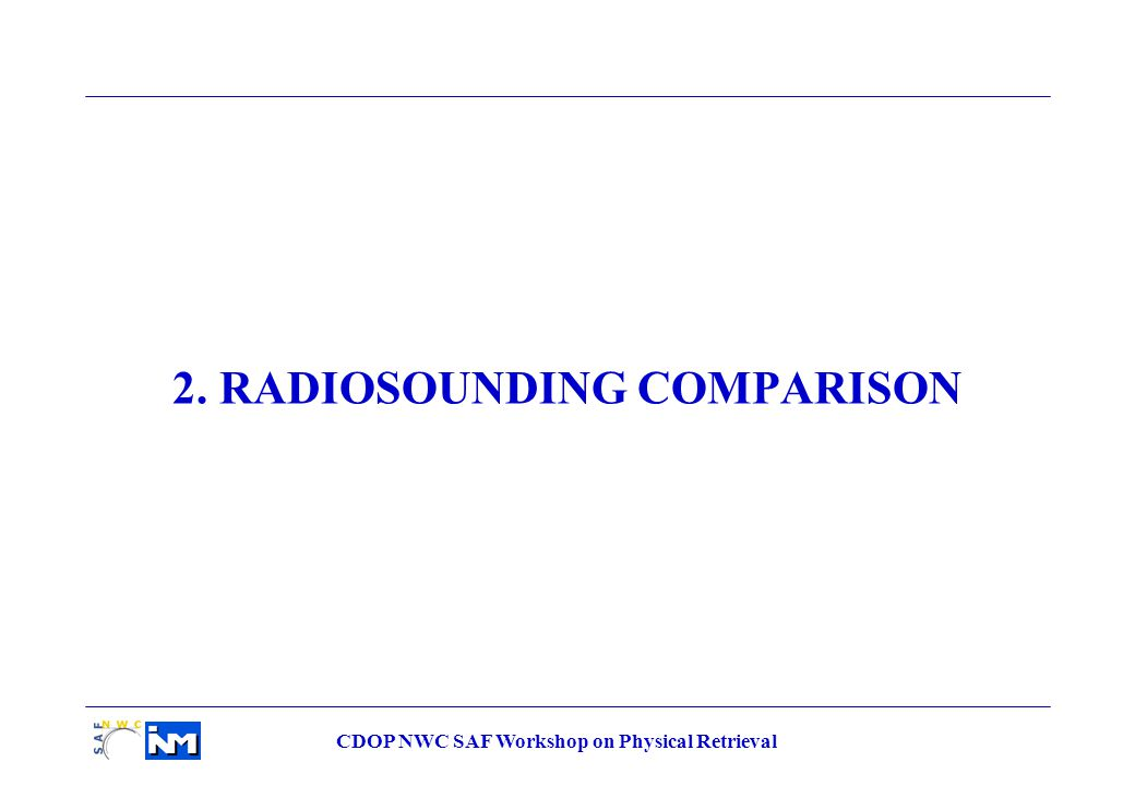 CDOP NWC SAF Workshop on Physical Retrieval 2. RADIOSOUNDING COMPARISON