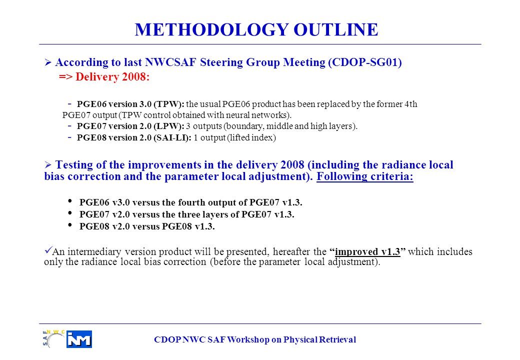 CDOP NWC SAF Workshop on Physical Retrieval METHODOLOGY OUTLINE Period: July 2005-December 2006 (at 00 and 12 UTC) : Cloud mask (SAFNWC CMa): reprocessing of version v1.