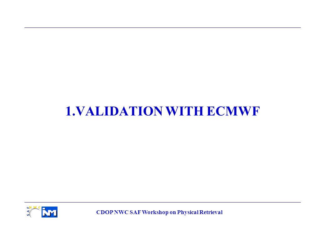 CDOP NWC SAF Workshop on Physical Retrieval 1.VALIDATION WITH ECMWF