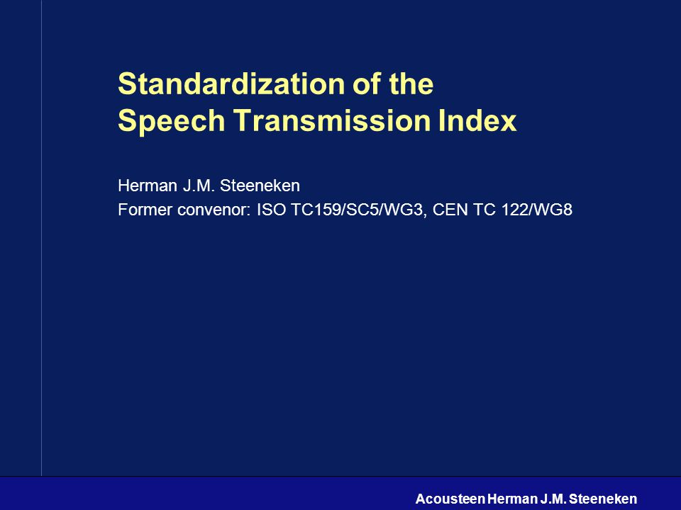 Acousteen Herman J.M. Steeneken Standardization of the Speech Transmission Index Herman J.M.