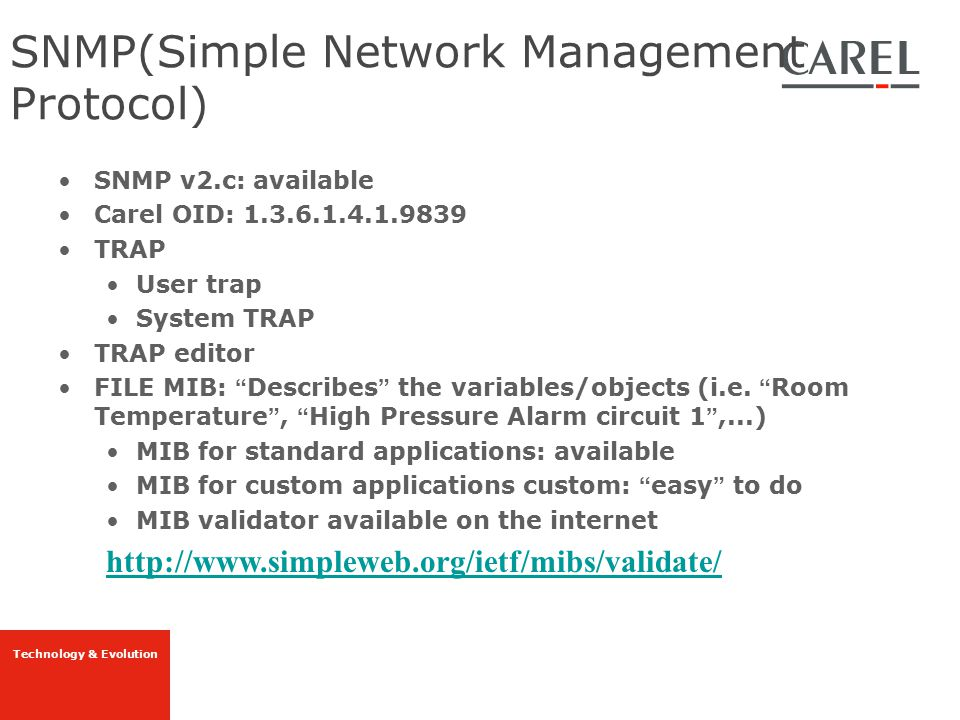 """Technology & Evolution SNMP v2.c: available Carel OID: 1.3.6.1.4.1.9839 TRAP User trap System TRAP TRAP editor FILE MIB: """" Describes """" the variables/o"""