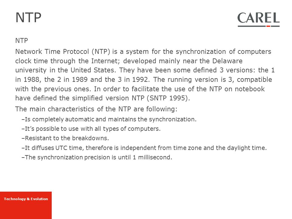 Technology & Evolution NTP Network Time Protocol (NTP) is a system for the synchronization of computers clock time through the Internet; developed mai