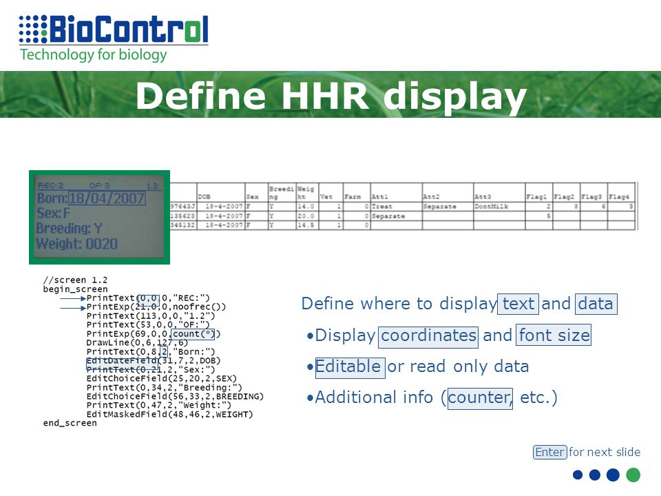 Define HHR display Display coordinates and font size Editable or read only data Define where to display text and data Additional info (counter, etc.) Enter for next slide