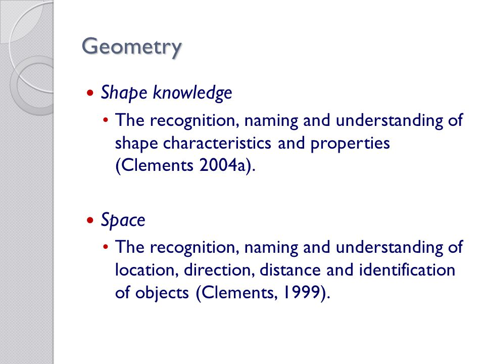 Geometry Shape knowledge The recognition, naming and understanding of shape characteristics and properties (Clements 2004a).