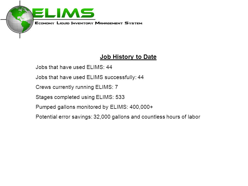 Job History to Date Jobs that have used ELIMS: 44 Jobs that have used ELIMS successfully: 44 Crews currently running ELIMS: 7 Stages completed using E