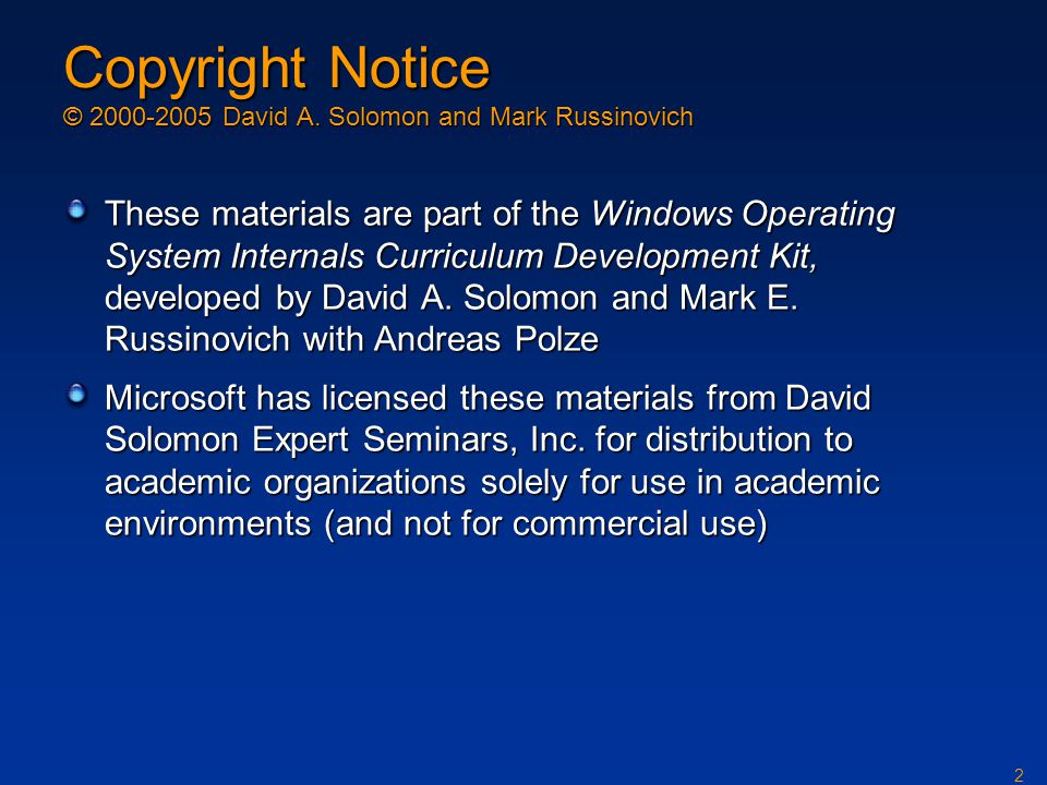 2 Copyright Notice © 2000-2005 David A. Solomon and Mark Russinovich These materials are part of the Windows Operating System Internals Curriculum Dev