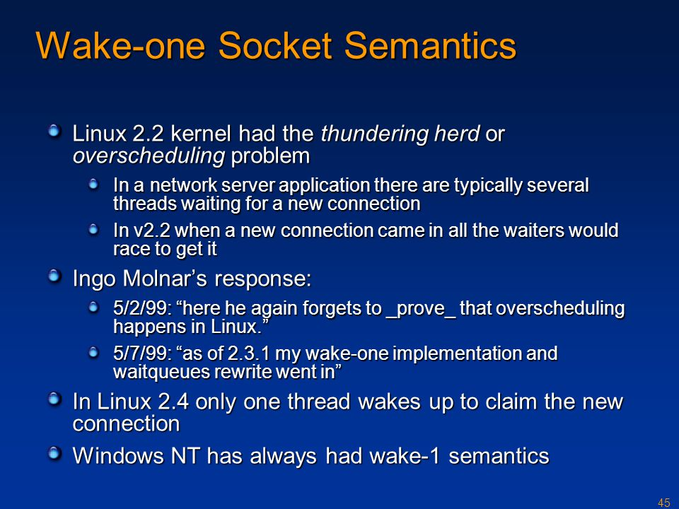 45 Wake-one Socket Semantics Linux 2.2 kernel had the thundering herd or overscheduling problem In a network server application there are typically se