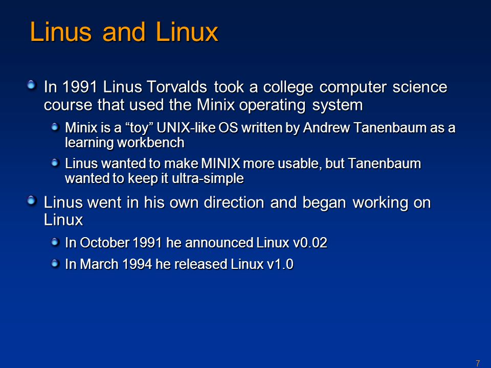 "7 Linus and Linux In 1991 Linus Torvalds took a college computer science course that used the Minix operating system Minix is a ""toy"" UNIX-like OS wri"
