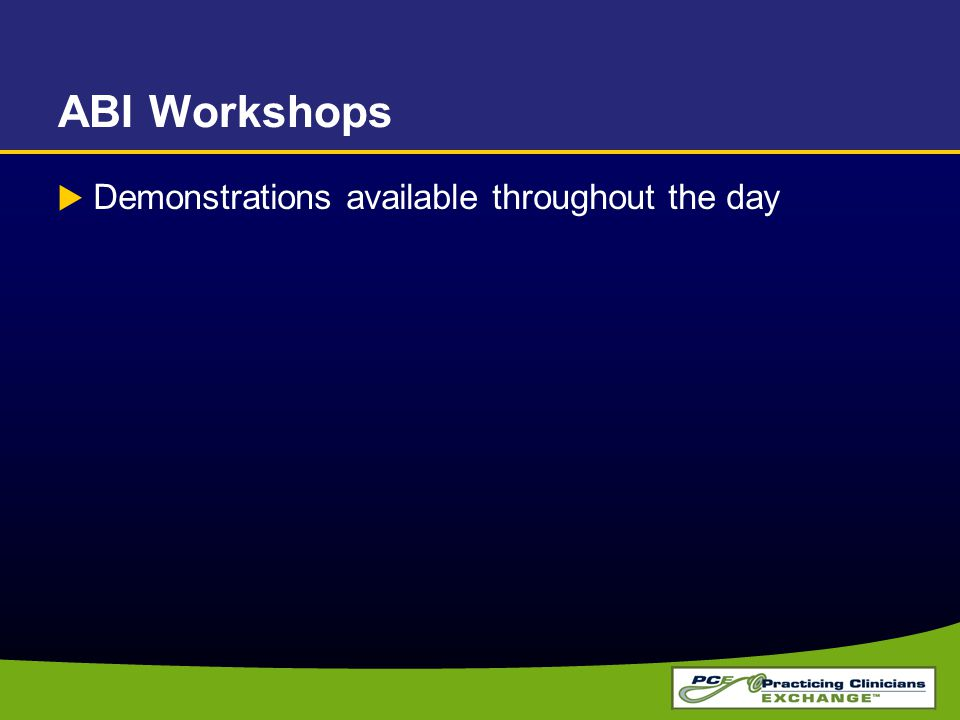 ABI Workshops  Demonstrations available throughout the day