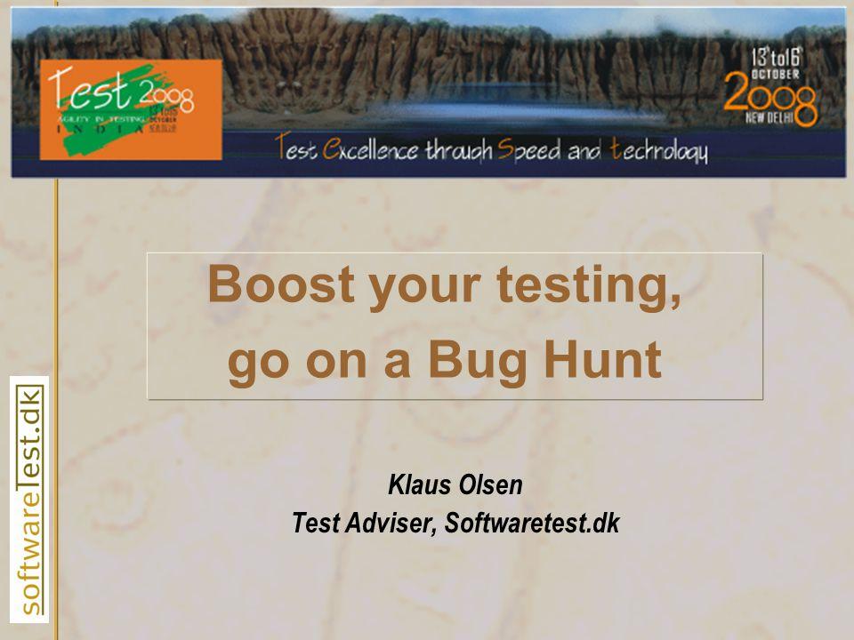 Boost your testing, go on a Bug Hunt Klaus Olsen Test Adviser, Softwaretest.dk