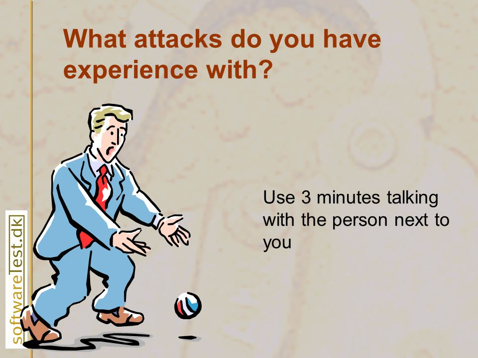 What attacks do you have experience with Use 3 minutes talking with the person next to you