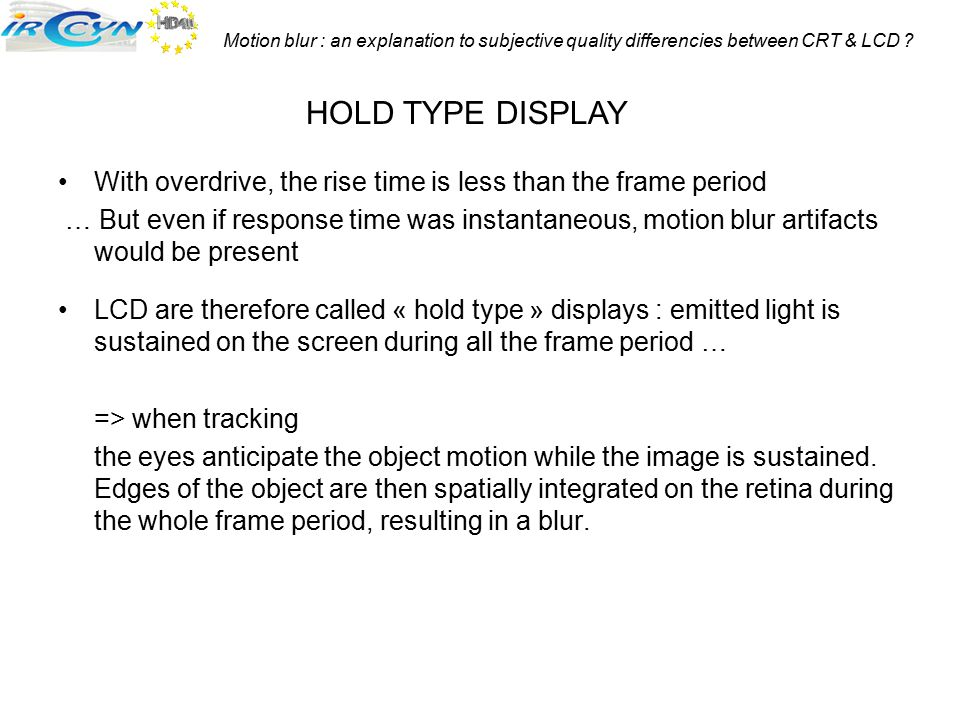 Motion blur : an explanation to subjective quality differencies between CRT & LCD ? With overdrive, the rise time is less than the frame period … But