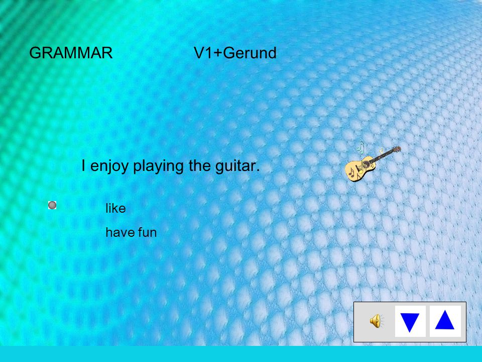 GRAMMAR V1+Gerund I enjoy playing the guitar. like have fun