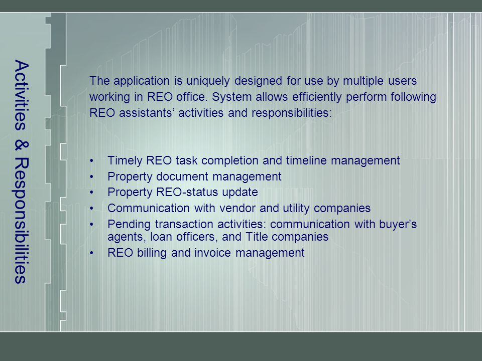 Activities & Responsibilities The application is uniquely designed for use by multiple users working in REO office.