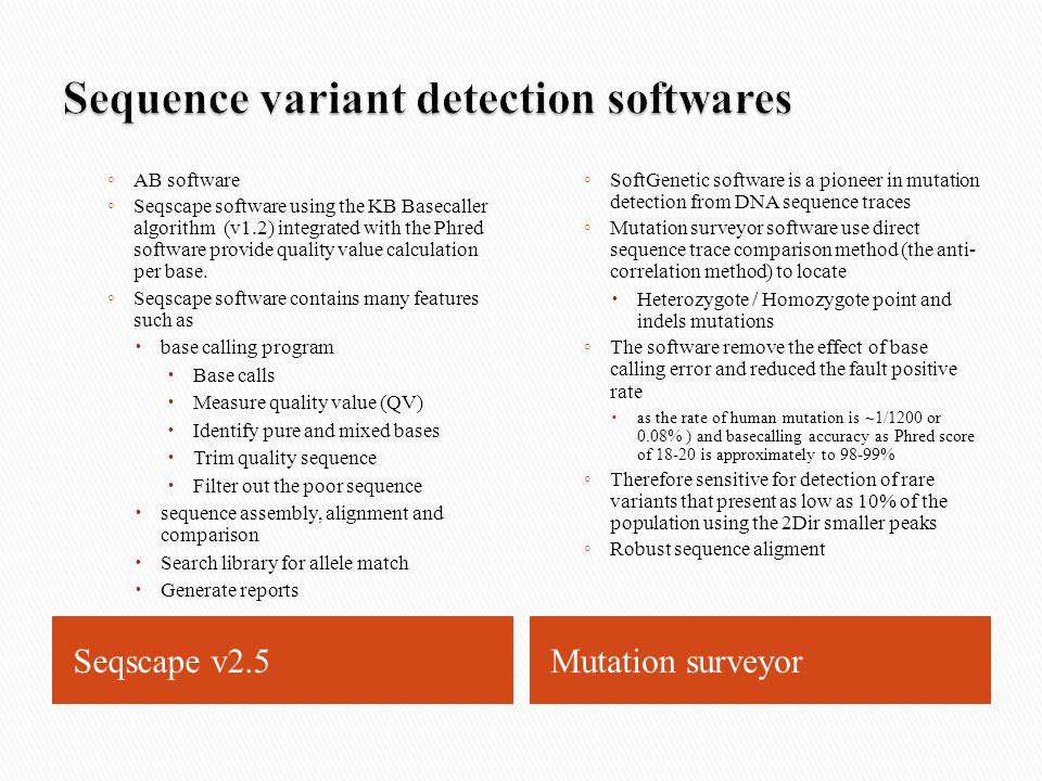 Seqscape v2.5Mutation surveyor ◦ AB software ◦ Seqscape software using the KB Basecaller algorithm (v1.2) integrated with the Phred software provide quality value calculation per base.