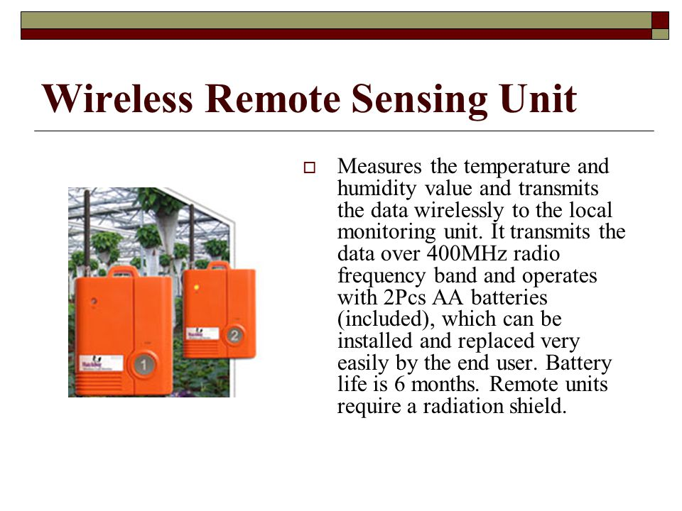 Base Monitoring Unit  Receives the transmitted data from the wireless remote sensing units, displays the current values, and alarm status.