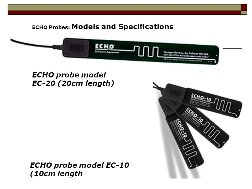 Soil moisture sensor  The Echo probe measures the dielectric constant of the soil in order to find its volumetric water content.