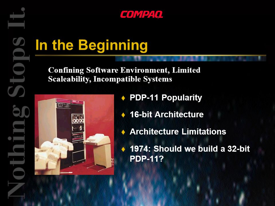 Confining Software Environment, Limited Scaleability, Incompatible Systems In the Beginning t PDP-11 Popularity t 16-bit Architecture t Architecture L