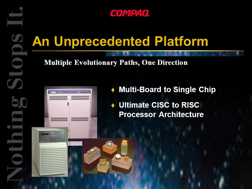 Multiple Evolutionary Paths, One Direction An Unprecedented Platform t Multi-Board to Single Chip t Ultimate CISC to RISC Processor Architecture