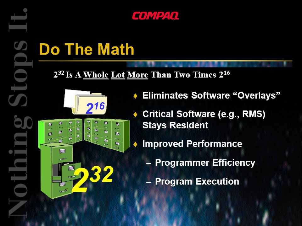 2 32 Is A Whole Lot More Than Two Times Do The Math t Eliminates Software Overlays t Critical Software (e.g., RMS) Stays Resident t Improved Performance – Programmer Efficiency – Program Execution