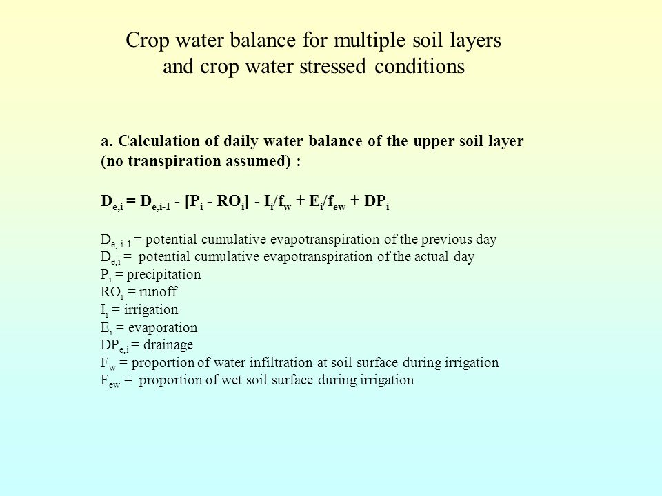 a. Calculation of daily water balance of the upper soil layer (no transpiration assumed) : D e,i = D e,i-1 - [P i - RO i ] - I i /f w + E i /f ew + DP