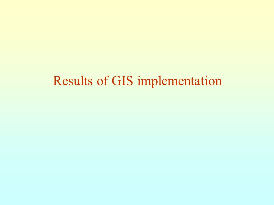 Results of GIS implementation