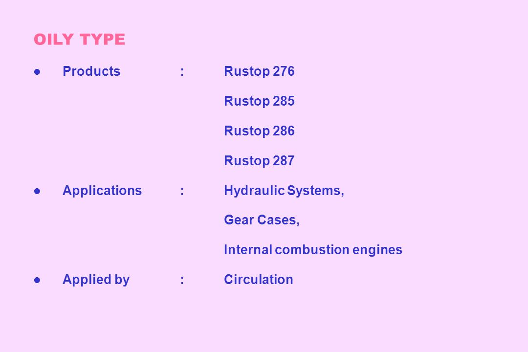 OILY TYPE l Products:Rustop 276 Rustop 285 Rustop 286 Rustop 287 l Applications:Hydraulic Systems, Gear Cases, Internal combustion engines l Applied b