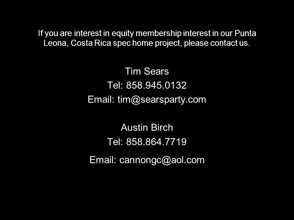 If you are interest in equity membership interest in our Punta Leona, Costa Rica spec home project, please contact us.
