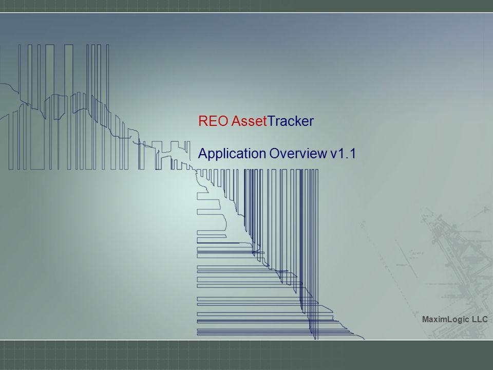REO AssetTracker Application Overview v1.1 MaximLogic LLC