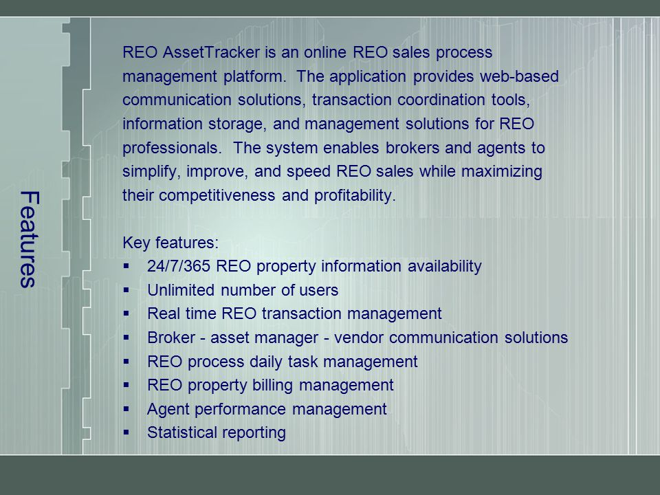Features REO AssetTracker is an online REO sales process management platform. The application provides web-based communication solutions, transaction