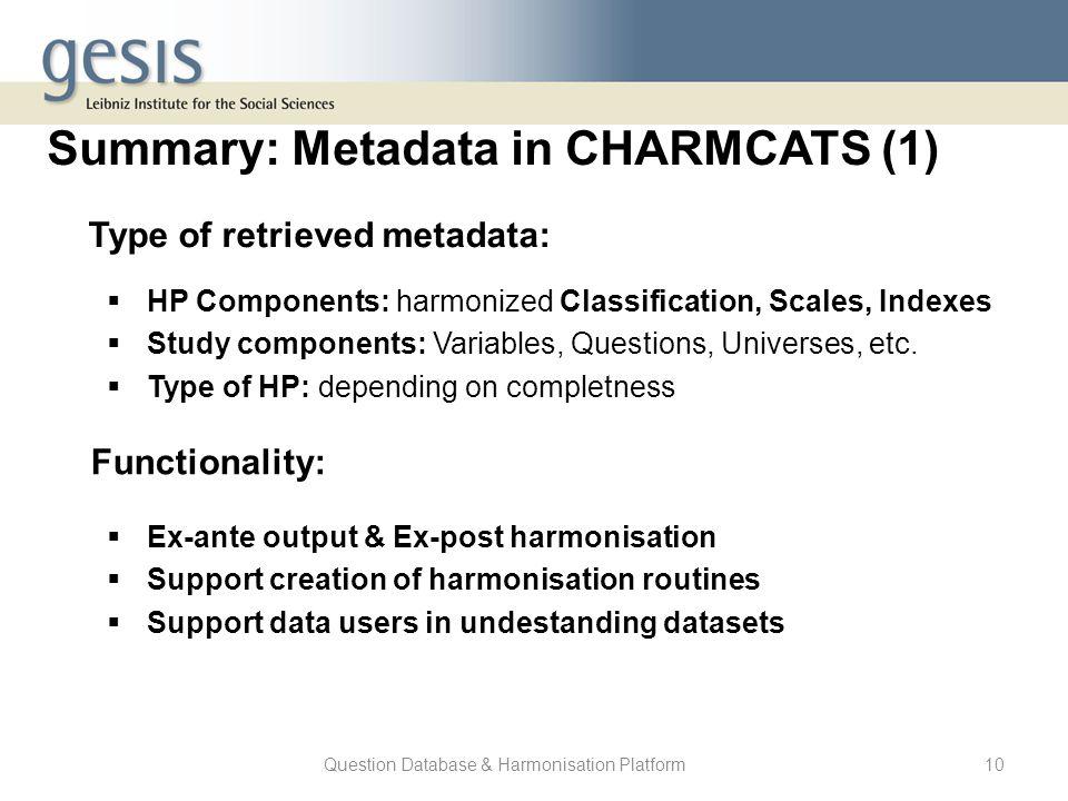 Question Database & Harmonisation Platform10 Summary: Metadata in CHARMCATS (1) Type of retrieved metadata:  HP Components: harmonized Classification