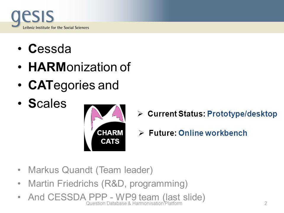 Question Database & Harmonisation Platform2 Cessda HARMonization of CATegories and Scales Markus Quandt (Team leader) Martin Friedrichs (R&D, programm