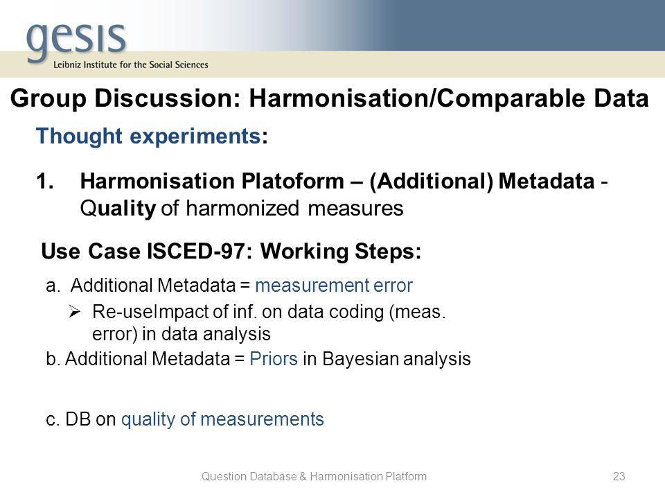 Question Database & Harmonisation Platform23 Thought experiments: 1.Harmonisation Platoform – (Additional) Metadata - Quality of harmonized measures G