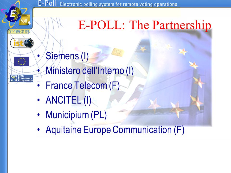 E-POLL: The Partnership Siemens (I) Ministero dell'Interno (I) France Telecom (F) ANCITEL (I) Municipium (PL) Aquitaine Europe Communication (F)
